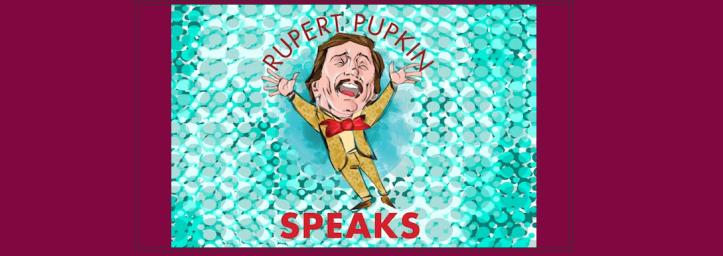 rupert-pupkin-speaks